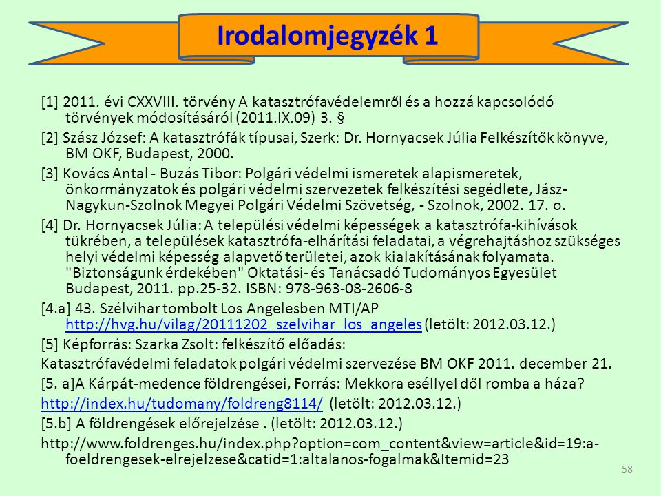Irodalomjegyzék 1 [1] 2011. évi CXXVIII. törvény A katasztrófavédelemről és a hozzá kapcsolódó törvények módosításáról (2011.IX.09) 3. §